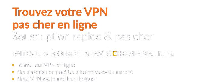 Trouvez le meilleur VPN avec choisir malin
